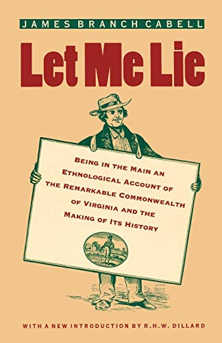 Let Me Lie: Being in the Main an Ethnological Account of the Remarkable Commonwealth of Virginia ...