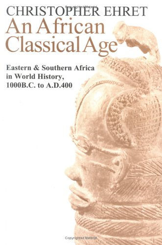 9780813920573: An African Classical Age: Eastern and Southern Africa in World History 1000 BC to Ad 4eastern and Southern Africa in World History 1000 BC to Ad: ... Africa in World History 1000B.C. to A.D.400
