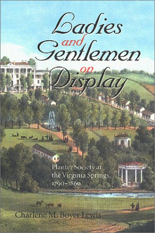 9780813920795: Ladies and Gentlemen on Display: Planter Society at the Virginia Springs, 1790–1860 (The American South Series)