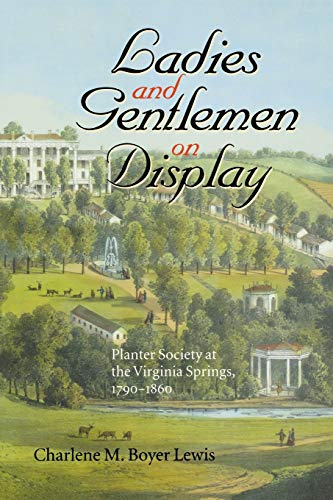 9780813920801: Ladies and Gentlemen on Display: Planter Society at the Virginia Springs, 1790–1860 (The American South Series)