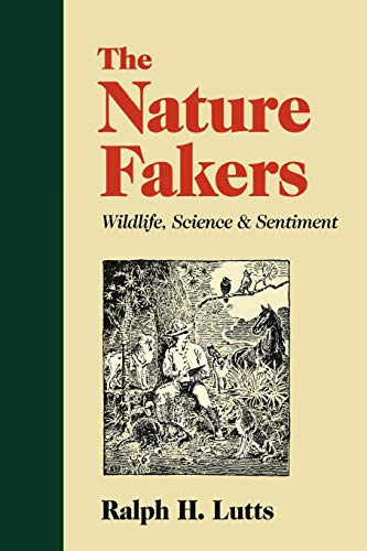 9780813920818: The Nature Fakers: Wildlife, Science, and Sentiment (Under the Sign of Nature)