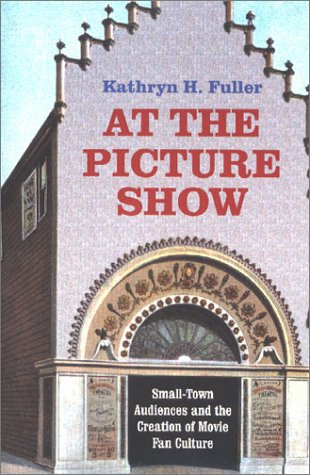 9780813920825: At the Picture Show: Small-Town Audiences and the Creation of Movie Fan Culture