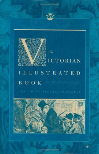 The Victorian Illustrated Book: Richard Maxwell, Editor