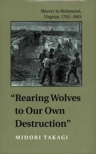 9780813920993: Rearing Wolves to Our Own Destruction: Slavery in Richmond Virginia, 1782–1865 (Carter G. Woodson Institute Series)