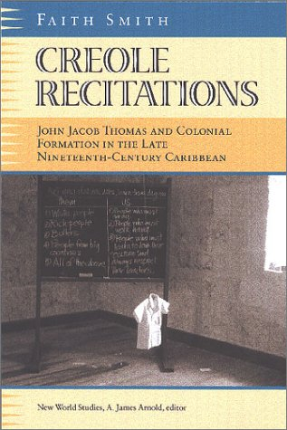 Creole Recitations: John Jacob Thomas and Colonial Formation in the Late ...