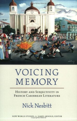 Voicing Memory: History and Subjectivity in French Caribbean Literature (New World Studies): ...