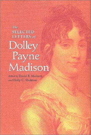The Selected Letters of Dolley Payne Madison (Hardcover): David B. Mattern