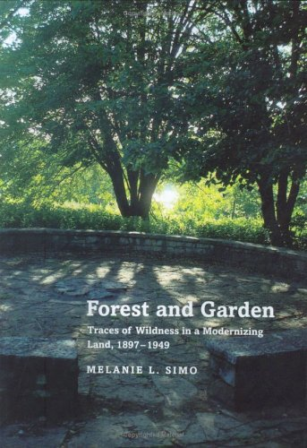 Forest and Garden Traces of Wildness in a Modernizing Land, 1897-1949: Simo, Melanie