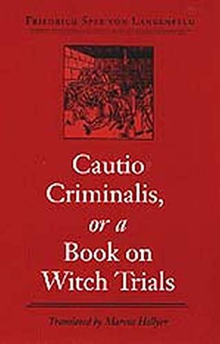 Cautio Criminalis, or a Book on Witch: Friedrich Spee Von