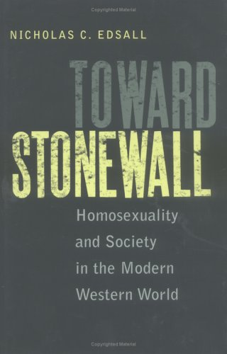 Toward Stonewall: Homosexuality and Society in the Modern Western World (Hardcover): Nicholas C. ...