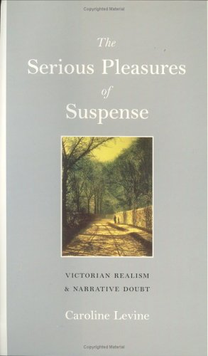 The Serious Pleasures of Suspense: Victorian Realism and Narrative Doubt (Hardcover): Caroline ...