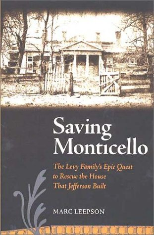9780813922195: Saving Monticello: The Levy Family's Epic Quest to Rescue the House that Jefferson Built