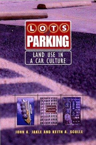 Lots of Parking: Land Use in a: Jakle, John A.,