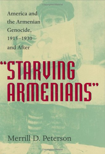Starving Armenians: America and the Armenian Genocide, 1915-1930 and After INSCRIBED by the author:...