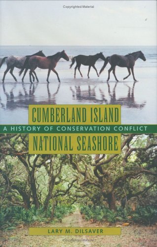 Cumberland Island National Seashore: A History of Conservation Conflict (Hardcover): Lary M. ...