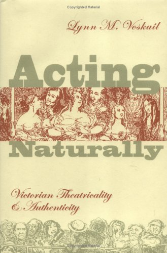 9780813922690: Acting Naturally: Victorian Theatricality and Authenticity (Victorian Literature and Culture Series)