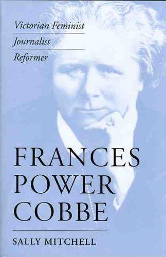 Frances Power Cobbe: Victorian Feminist, Journalist, Reformer (Hardcover): Sally Mitchell
