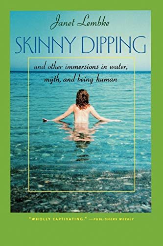 Skinny Dipping: And Other Immersions in Water,: Lembke, Janet
