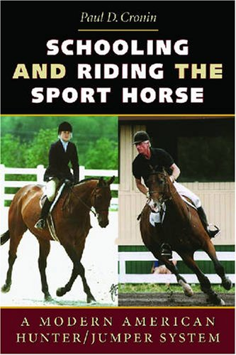 Schooling and Riding the Sport Horse: A Modern American Hunter/Jumper System