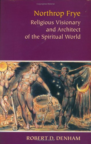 9780813922997: Northrop Frye: Religious Visionary and Architect of the Spiritual World