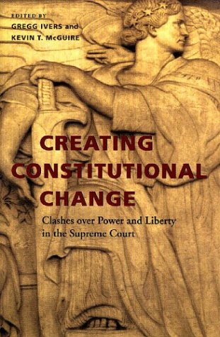 Creating Constitutional Change: Clashes over Power and: Ivers, Gregg [Editor];