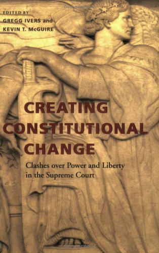 Creating Constitutional Change: Clashes over Power and: Editor-Gregg Ivers; Editor-Kevin