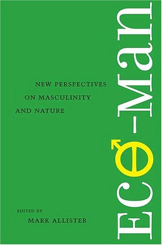 9780813923048: Eco-Man: New Perspectives on Masculinity and Nature (Under the Sign of Nature)