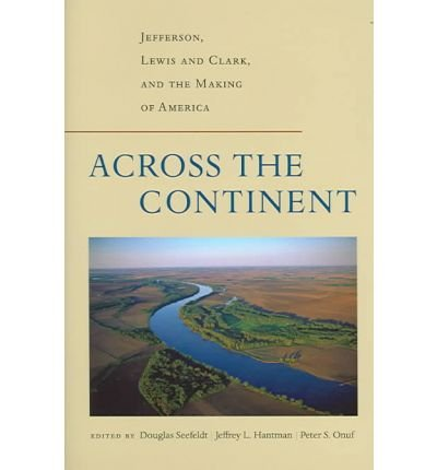 9780813923130: Across the Continent: Jefferson, Lewis and Clark, and the Making of America (Thomas Jefferson Foundation Distinguished Lecture Series)