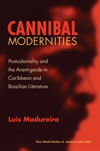 9780813923758: Cannibal Modernities: Postcoloniality and the Avant-Garde in Caribbean and Brazilian Literature (New World Studies)