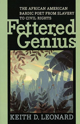 Fettered Genius: The African American Bardic Poet from Slavery to Civil Rights: Keith D. Leonard