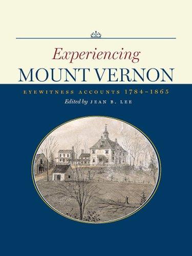 Experiencing Mount Vernon: Eyewitness Accounts, 1784-1865 (Hardcover): Jean B. Lee