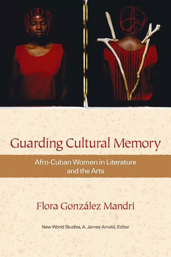 Guarding Cultural Memory: Afro-Cuban Women in Literature and the Arts (New World Studies): Flora ...