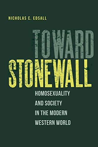 Toward Stonewall: Homosexuality and Society in the Modern Western World (Paperback): Nicholas C. ...