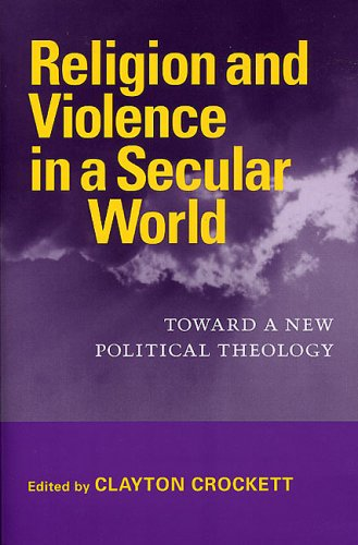 9780813925622: Religion and Violence in a Secular World: Toward a New Political Theology (Studies in Religion and Culture)