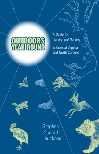 Outdoors Year Round A Guide to Fishing and Hunting in Coastal Virginia and North Carolina: Stephen ...