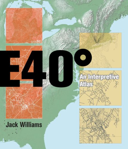 East 40 Degrees: An Interpretive Atlas (Paperback): Jack Williams