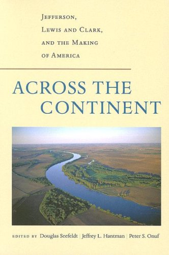 9780813925950: Across the Continent: Jefferson, Lewis and Clark, and the Making of America (Thomas Jefferson Foundation Distinguished Lecture Series)