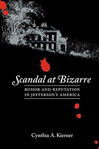 Scandal at Bizarre: Rumor and Reputation in: Cynthia A. Kierner