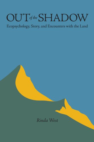 Out of the Shadow: Ecopsychology, Story, and Encounters with the Land (Hardcover): Rinda West