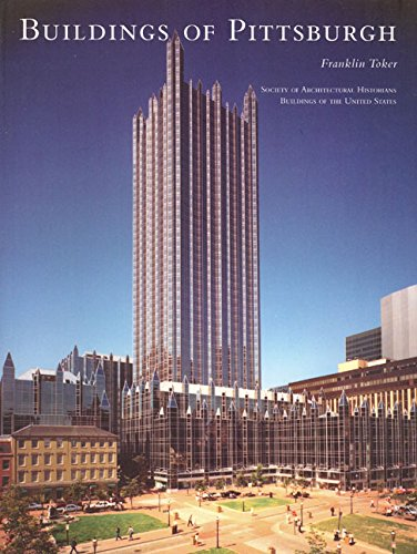 Buildings of Pittsburgh (Buildings of the United States): Franklin Toker