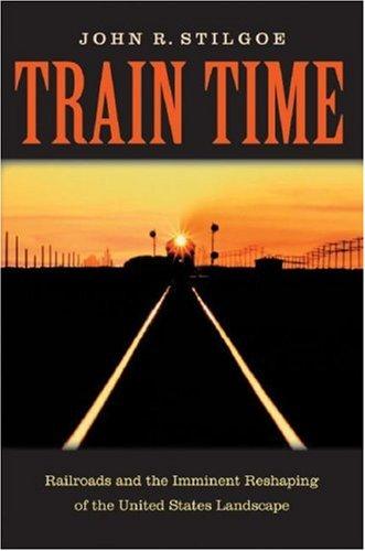 Train Time: Stilgoe, John R.