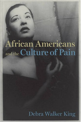 African Americans and the Culture of Pain (Cultural Frames, Framing Culture): King, Debra Walker