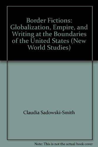 9780813926896: Border Fictions: Globalization, Empire, and Writing at the Boundaries of the United States (New World Studies)