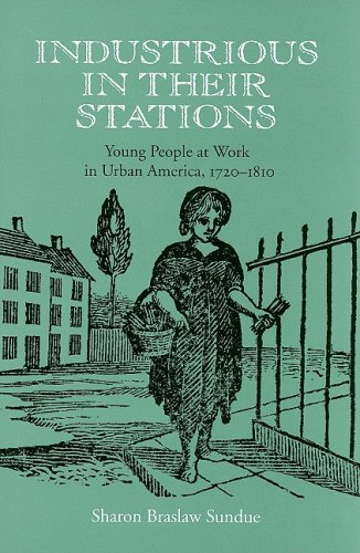 Industrious in Their Stations: Young People at Work in Urban America, 1720-1810 (Hardcover): Sharon...