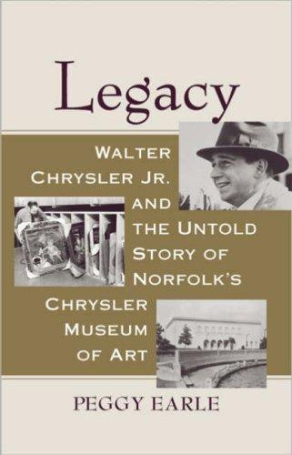 9780813927183: Legacy: Walter Chrysler Jr. and the Untold Story of Norfolk's Chrysler Museum of Art