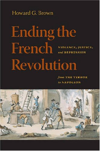 9780813927299: Ending the French Revolution: Violence, Justice, and Repression from the Terror to Napoleon