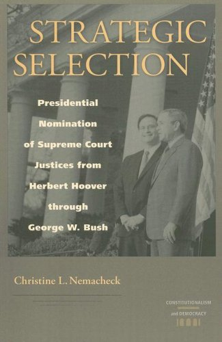 9780813927435: Strategic Selection: Presidential Nomination of Supreme Court Justices from Herbert Hoover through George W. Bush (Constitutionalism and Democracy)