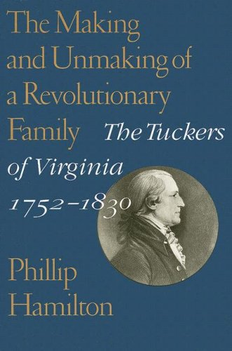The Making and Unmaking of a Revolutionary Family: The Tuckers of Virginia 1752-1830