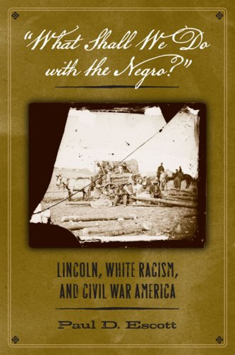 """What Shall We Do with the Negro?"": Lincoln, White Racism, and Civil War America (0813927862) by Paul D. Escott"