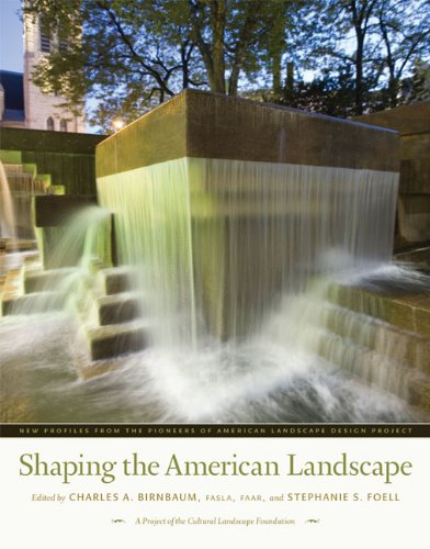 Shaping the American Landscape: New Profiles from the Pioneers of American Landscape Design Project...